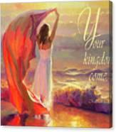 Your Kingdom Come Canvas Print