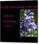 Your Life Is Your Message To The World. Make Sure Its Inspir Canvas Print
