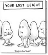 Your Lost Weight Canvas Print