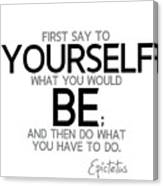 Yourself Be, Have To Do - Epictetus Canvas Print