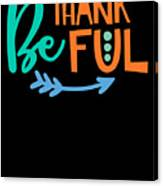 Be Thankful Thanksgiving Turkey Dinner Thank You Graphic Canvas Print