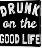Drunk On The Good Life Canvas Print