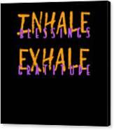 Inhale Blessings Exhale Gratitude Canvas Print