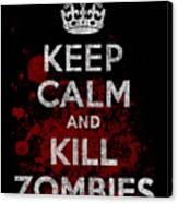 Keep Calm Kill Zombies Canvas Print