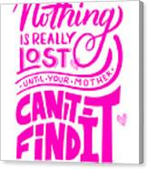 Lost Until Mom Cant Find It Funny Humor Mothers Day Canvas Print