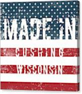 Made In Cushing, Wisconsin Canvas Print