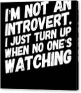 Not An Introvert Show Up When No One Is Looking Funny Humor Social Awkward Canvas Print