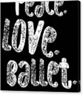 Peace Love Ballet Shirt Dancing Gift Cute Ballerina Girls Dancer Dance Light Canvas Print