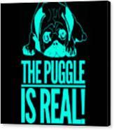 Puggle Is Real Funny Humor Pug Dog Lovers Canvas Print