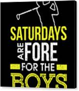 Saturdays Are Fore The Boys Funny Golf Canvas Print