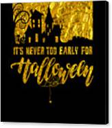 tshirt Its Never Too Early For Halloween gold foil Canvas Print