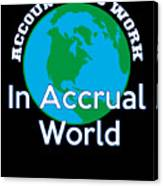 Accountants Work In Accrual World Accounting Pun Canvas Print