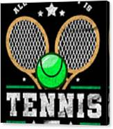 All I Care About Is Tennis Player I Love Tennis Canvas Print