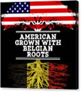 American Grown With Belgian Roots Canvas Print