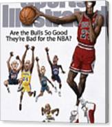 Are The Bulls So Good Theyre Bad For The Nba Sports Illustrated Cover Canvas Print