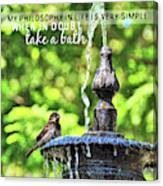 Bird Bath Quote Canvas Print