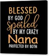 Blessed By God Spoiled By My Crazy Nana Protected By Both Grandma Digital Art By Riley Sargent