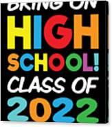 Bring On High School Class 2022 Back To School Canvas Print