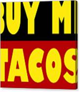 Buy Me Tacos Funny Tshirt Canvas Print