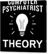 Computer Psychiatrist Theory Nerd Humour Pc Geek Canvas Print
