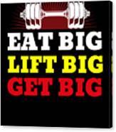 Eat Big Lift Big Get Big Gym Workout Fitness Canvas Print