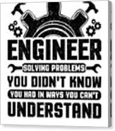 Engineering Engineer Solving Problems You Didnt Know You Had Inways You Wouldnt Understand Canvas Print