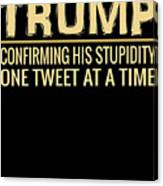 Funny Anti Trump Tweet Confirming His Stupidity Canvas Print