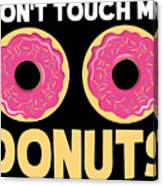 Funny Donut Dont Touch My Donuts Sarcastic Joke Canvas Print