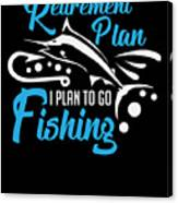 Funny Fishing Yes I Do Have Retirement Plan Gift Canvas Print