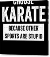 Funny Karate Design Choose Karate Because White Light Canvas Print