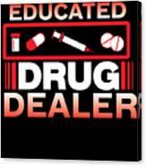 Funny Nurse Educated Drug Dealer Medicine Gift Canvas Print