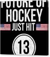 Future Of Ice Hockey Just Hit 13 Teenager Teens Canvas Print