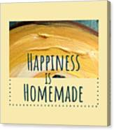 Happiness Is Homemade #2 Canvas Print