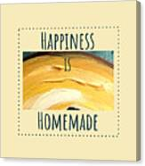 Happiness Is Homemade #3 Canvas Print