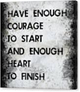 Have Enough Courage Canvas Print