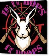 Hunting If It Hops It Drops Funny Rabbit Hunter Gift Idea Canvas Print