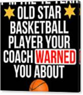 I Am The 12 Year Old Star Basketball Player Your Coach Warned You About Canvas Print