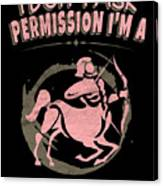 I Dont Ask Permission Saggitarius Zodiac Horoscope Canvas Print
