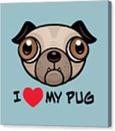 I Love My Pug Canvas Print