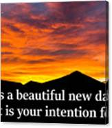 It's A Beautiful Day  What Is Your Intention For It Canvas Print