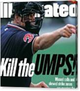 Kill The Umps Missed Calls And Skewed Strike Zones Are Sports Illustrated Cover Canvas Print