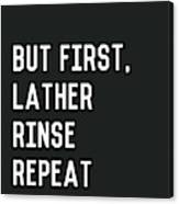 Lather Rinse Repeat- Art By Linda Woods Canvas Print