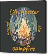Life Is Better Around The Campfire Canvas Print