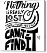 Lost Until Mom Cant Find It Funny Humor Gift Or Present For Wife Canvas Print