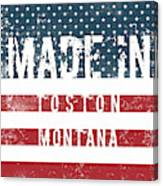 Made In Toston, Montana #toston Canvas Print