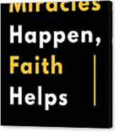 Miracles Happen Faith Helps Bible Christian Love Canvas Print
