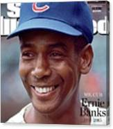 Mr. Cub Ernie Banks 1931 - 2015 Sports Illustrated Cover Canvas Print