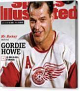 Mr. Hockey Gordie Howe, 1928 - 2016 Sports Illustrated Cover Canvas Print