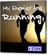 My Enemies Are Running Canvas Print