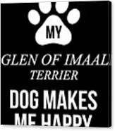 My Glen Of Imaal Terrier Makes Me Happy Canvas Print